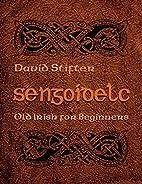 Sengoidelc: Old Irish for Beginners (Irish…