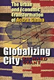 Grant, Richard: Globalizing City: The Urban and Economic Transformation of Accra, Ghana (Space, Place, and Society)