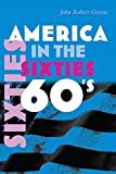 Greene, John Robert: America in the Sixties (America in the Twentieth Century)