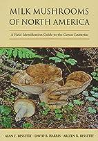 Milk Mushrooms of North America: A Field…