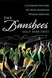 Ebest, Sally Barr: The Banshees: A Literary History of Irish American Women