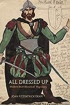 All Dressed Up: Modern Irish Historical…