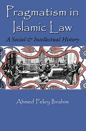 pragmatism-in-islamic-law-a-social-and-intellectual-history-middle-east-studies-beyond-dominant-paradigms