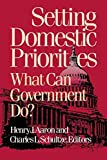 Aaron, Henry J.: Setting Domestic Priorities: What Can Government Do?
