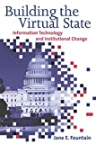 Fountain, Jane E.: Building the Virtual State: Information Technology and Institutional Change