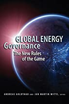 Global Energy Governance: The New Rules of…