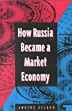 Anders Aslund: How Russia Became a Market Economy