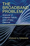 Ferguson, Charles H.: The Broadband Problem: Anatomy of a Market Failure and a Policy Dilemma