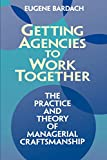Bardach, Eugene: Getting Agencies to Work Together: The Practice and Theory of Managerial Craftsmanship