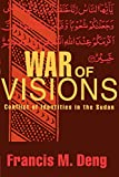 Deng, Francis M.: War of Visions: Conflicts of Identities in the Sudan