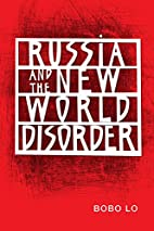 Russia and the New World Disorder by Bobo Lo