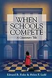 Fiske, Edward B.: When Schools Compete: A Cautionary Tale