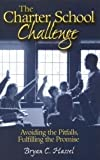 Hassel, Bryan C.: The Charter School Challenge: Avoiding the Pitfalls, Fulfilling the Promise