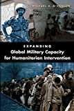 O&#39;Hanlon, Michael E.: Expanding Global Military Capacity for Humanitarian Intervention