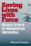 O&#39;Hanlon, Michale: Saving Lives With Force: Military Criteria for Humanitarian Intervention