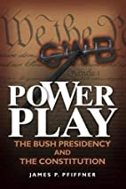 Power Play: The Bush Presidency and the…