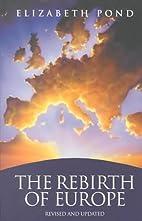 The Rebirth of Europe by Elizabeth Pond