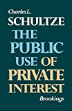 Schultze, Charles L.: The Public Use of Private Interest (Miscellany of History No. 5)
