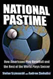 Zimbalist, Andrew: National Pastime: How Americans Play Baseball And The Rest Of The World Plays Soccer