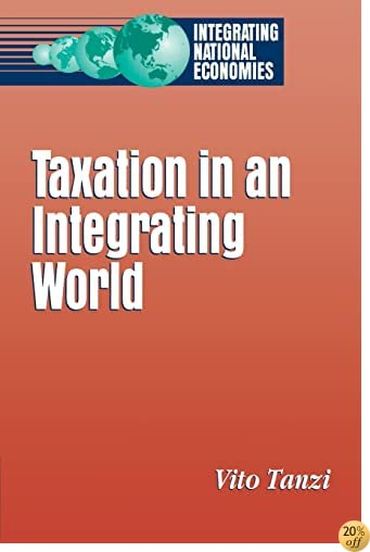 Taxation in an Integrating World (Integrating National Economies : Promise and Pitfalls)