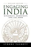 Talbott, Strobe: Engaging India Diplomacy Democracy And the Bomb: Diplomacy, Democracy, And the Bomb Revised Edition