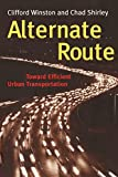 Winston, Clifford: Alternate Route: Toward Efficient Urban Transportation
