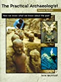 Jane R. McIntosh: The Practical Archaeologist, Second Edition: How We Know What We Know about the Past