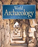 Bahn, Paul G.: The Atlas of World Archaeology