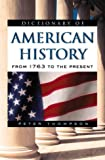 Thompson, Peter: Dictionary of American History: From 1763 to the Present (Facts on File Library of American History)