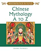Chinese Mythology A to Z by Jeremy Roberts