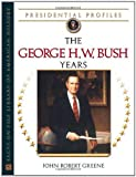 Greene, John Robert: The George H.W. Bush Years (Presidential Profiles)