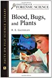 R. E. Gaensslen: Blood, Bugs, and Plants (Essentials of Forensic Science)