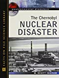 Ingram, W. Scott: The Chernobyl Nuclear Disaster (Environmental Disasters)
