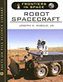 Joseph A. Angelo: Robot Spacecraft (Frontiers in Space)