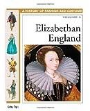 Elgin, Kathy: Elizabethan England (History of Costume and Fashion)