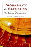 Tabak, John: Probability And Statistics: The Science Of Uncertainty