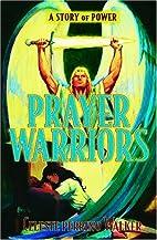 Prayer Warriors: A Story of Power by Celeste…