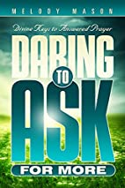 Daring to ask for more : divine keys for…