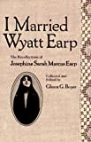 Earp, Josephine Sarah Marcus: I Married Wyatt Earp: The Recollections of Josephine Sarah Marcus Earp