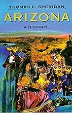 Arizona : a history by Thomas E. Sheridan