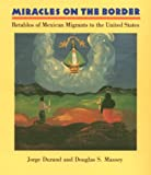 Durand, Jorge: Miracles on the Border: Retablos of Mexican Migrants to the United States