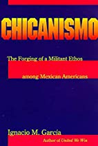 Chicanismo: The Forging of a Militant Ethos…