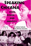 Galindo, D. Letticia: Speaking Chicana: Voice, Power, and Identity