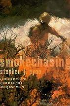 Smoke chasing by Stephen J. Pyne