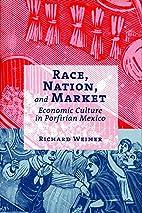 Race, nation, and market : economic culture…