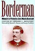Borderman : memoirs of Federico José María…