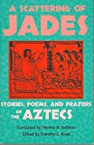 Sullivan, Thelma D.: A Scattering of Jades: Stories, Poems, and Prayers of the Aztecs