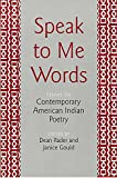 Rader, Dean: Speak to Me Words: Essays on Contemporary American Indian Poetry