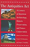 Harmon, David: The Antiquities Act: A Century of American Archaeology, Historic Preservation, And Nature Conservation