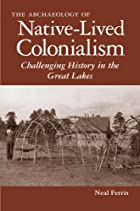 The Archaeology of Native-Lived Colonialism:…